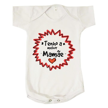 Body Bebê Tenho A Melhor Mamãe Presente Mãe