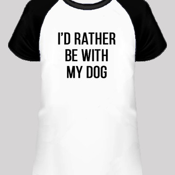 "Camiseta ""I'd rather be with my dog"""