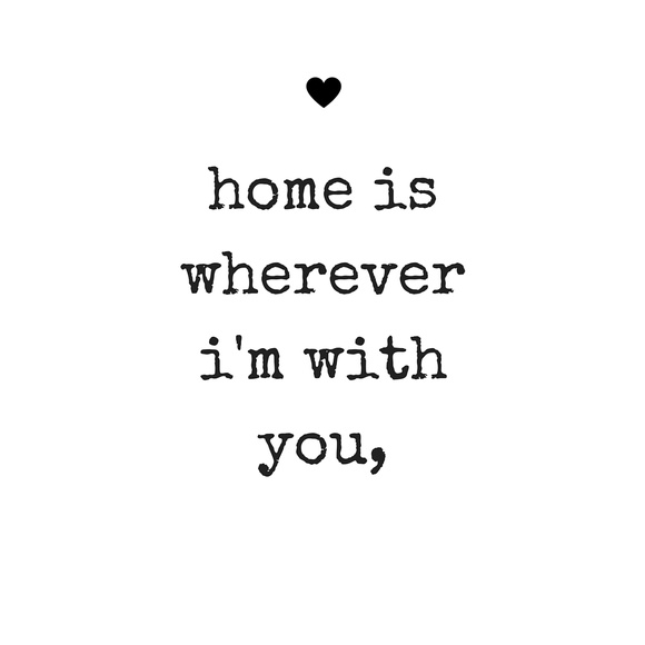Home Is Wherever I'm With You