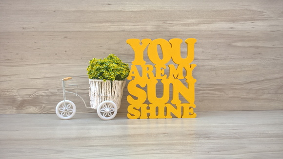 You Are My Sunshine - peça decorativa em mdf