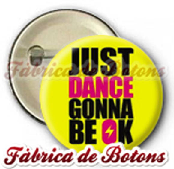 BOTON 2,5cm JUST DANCE GONNA BE OK