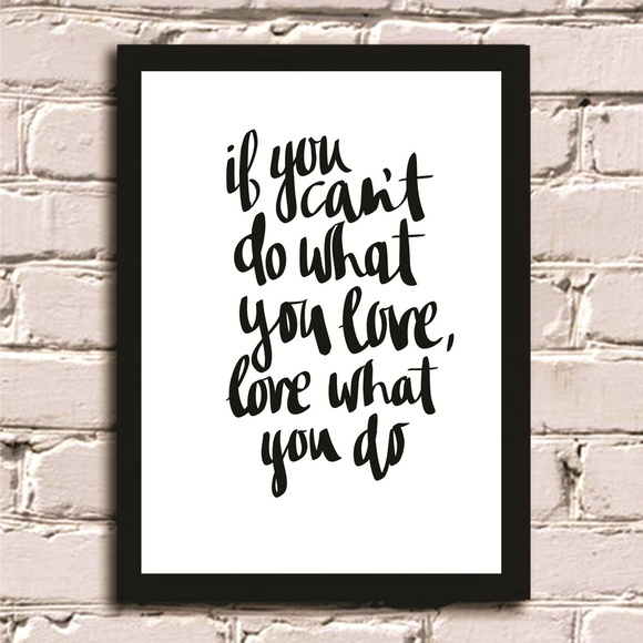 Poster com Moldura Love what you do #