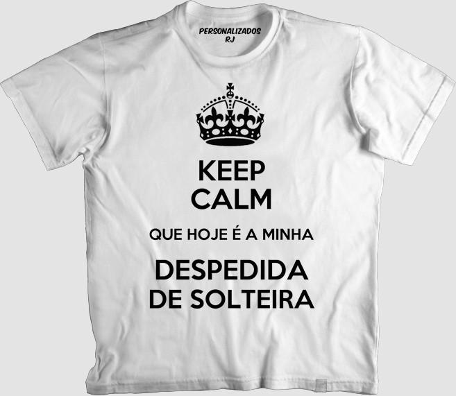 86b5778a2 Camisa KEEP CALM DESPEDIDA DE SOLTEIRA no Elo7