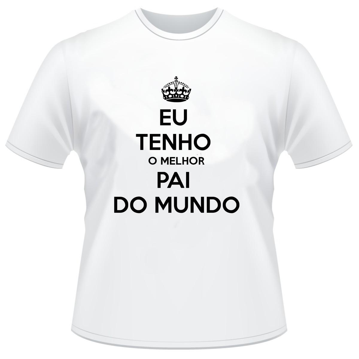 2f89a69d98657 Camiseta Eu Tenho o Melhor Pai do Mundo no Elo7