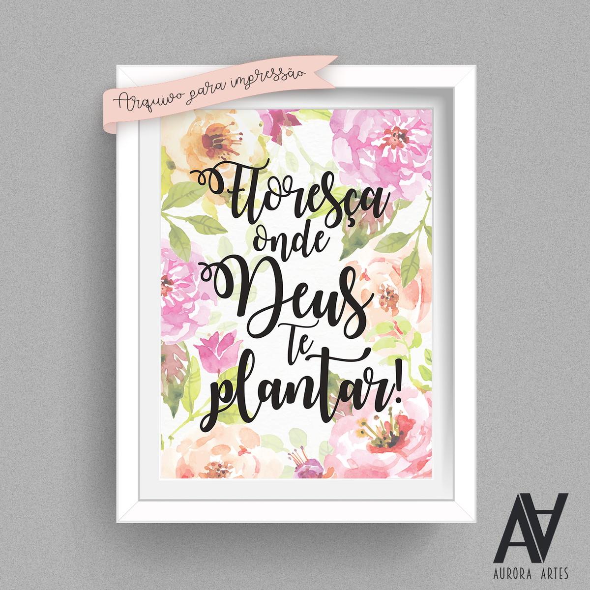 Poster Digital A3 Floresça Onde Deus Te Plantar