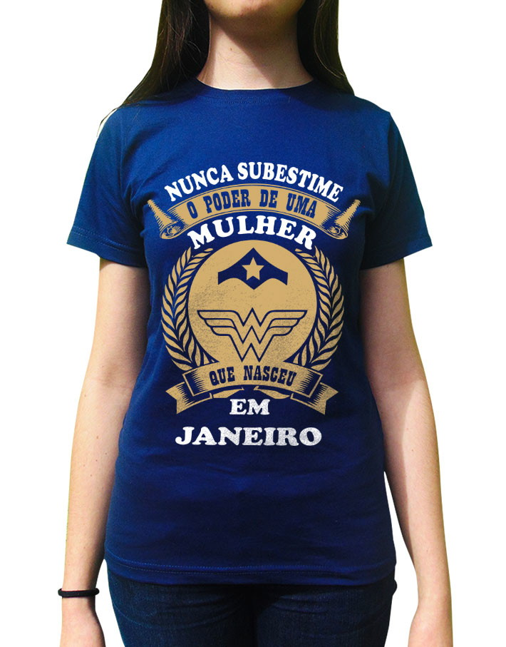 Camiseta Feminina Nunca Subestime Uma Mulher de Janeiro no Elo7 ... c40006e9fcd