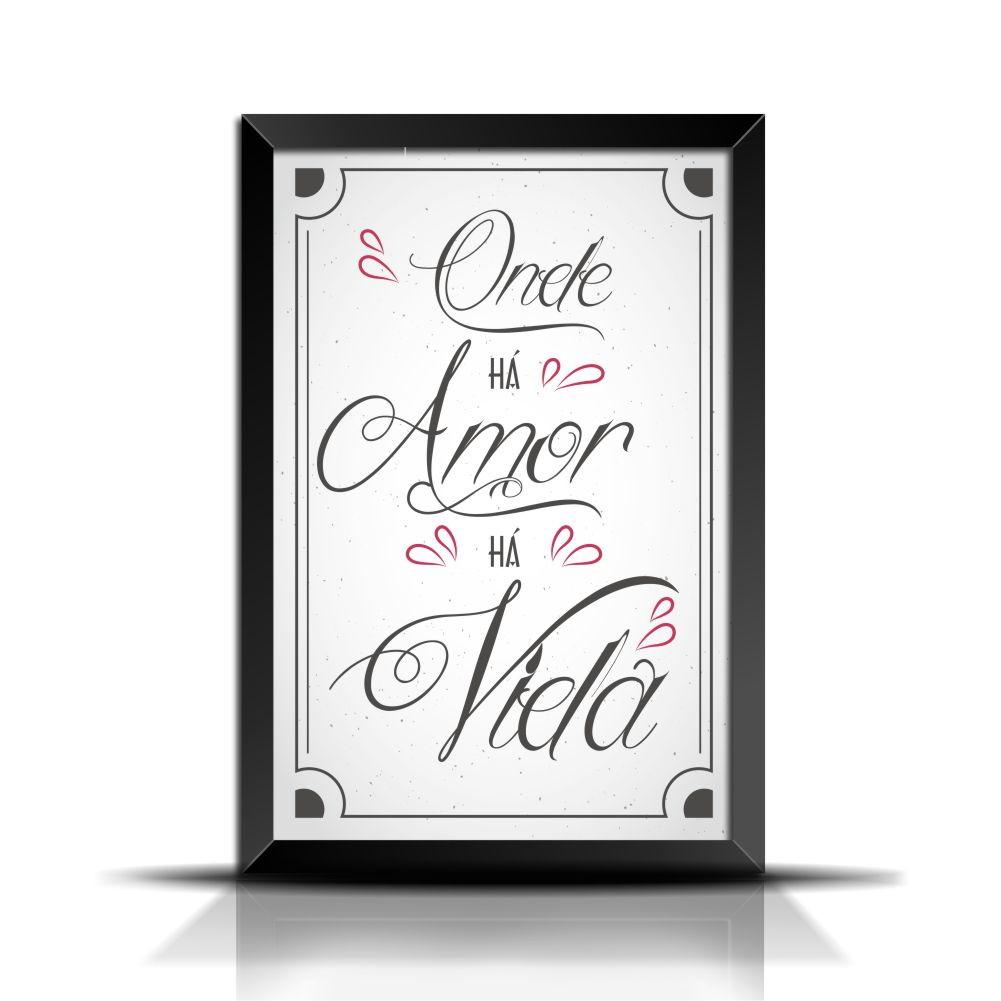 Quadro Poster Frase Onde Há Amor Há Vida Vd023