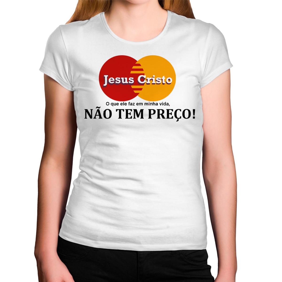 ec137e9dc Camiseta Feminina Jesus Cristo Não tem Preço no Elo7