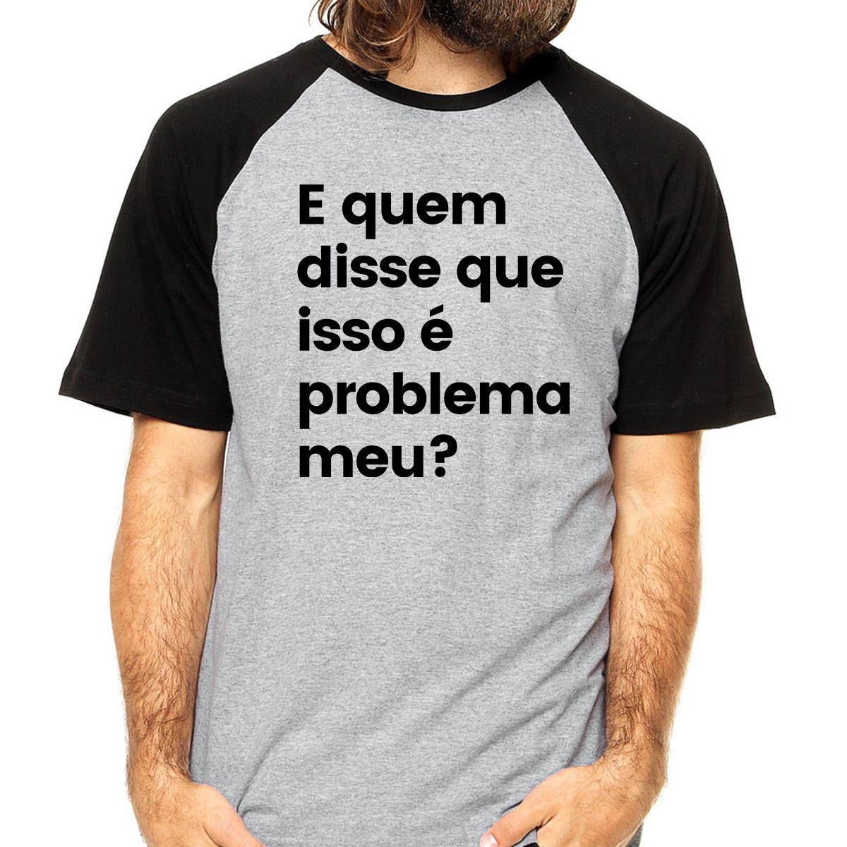4626d34af Camiseta Raglan Frases E Quem Disse Que Isso é Problema Meu  no Elo7 ...
