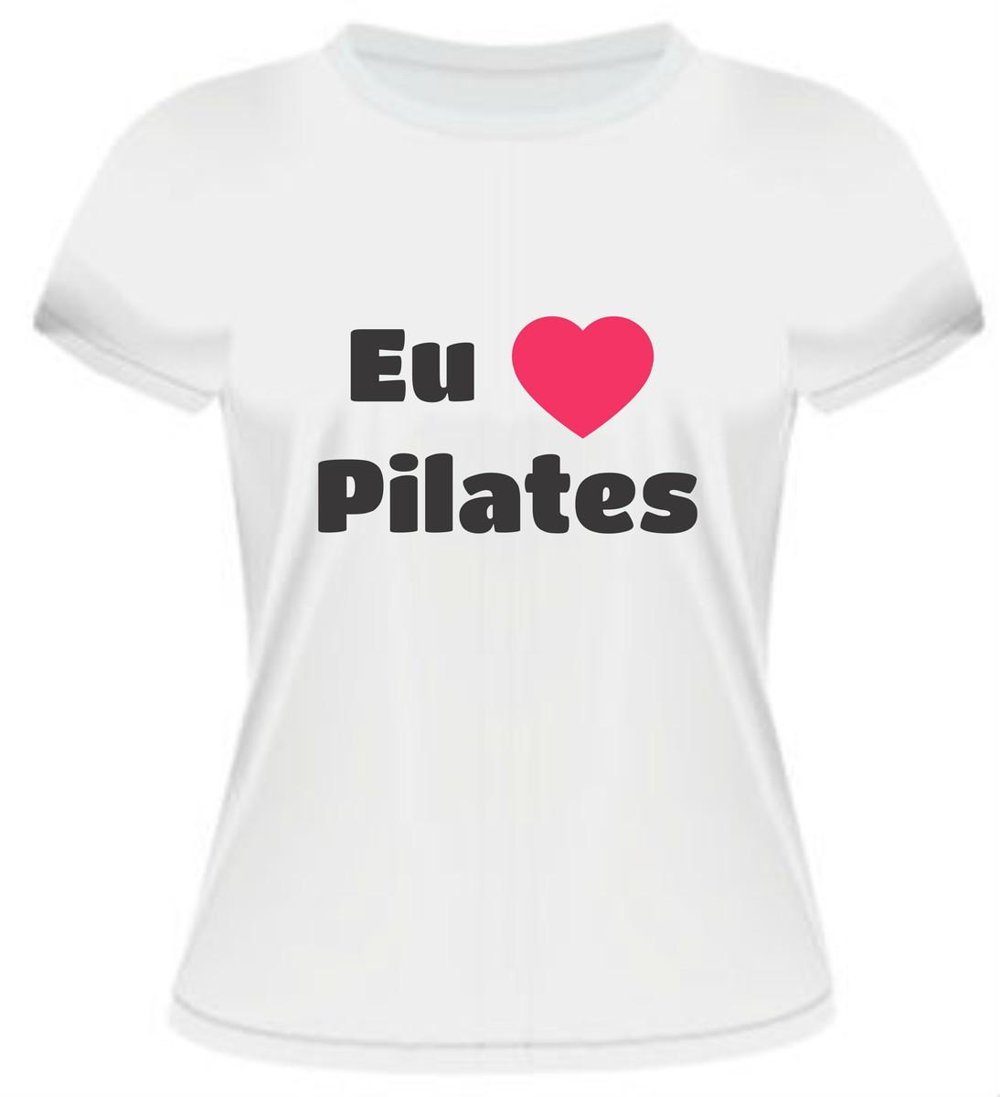 Camiseta Eu amo Pilates 02 no Elo7  2481e89f4bc7a