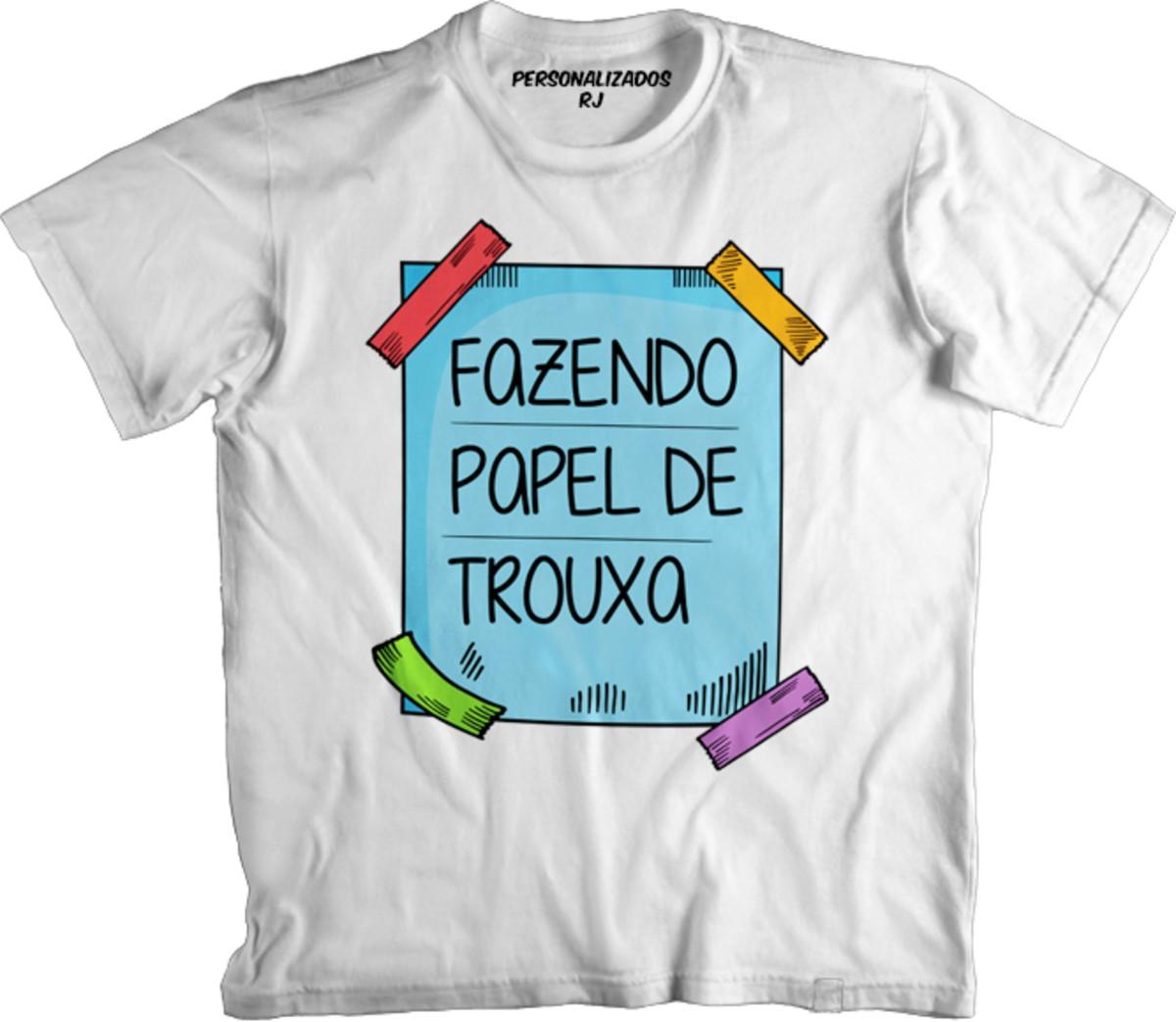 Camisa FAZENDO PAPEL DE TROUXA no Elo7 | PERSONALIZADOS RJ (1438C13)