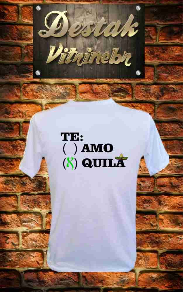 Camiseta Te amo Quila no Elo7  5d33c0f361253