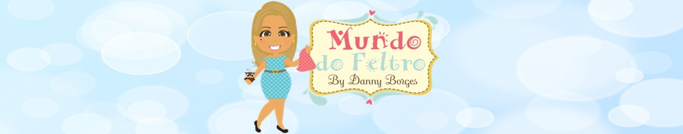 Mundo do Feltro By Danny Borges