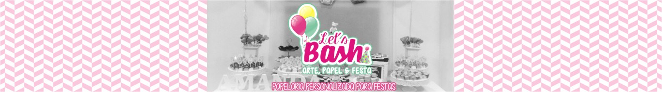 Let´s Bash | Arte, Papel & Festa